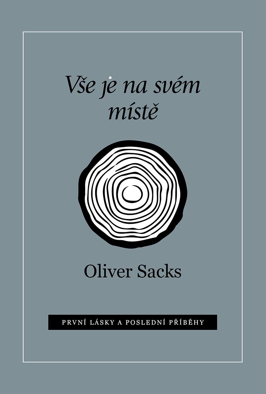 Oliver Sacks: Vše je na svém místě. První lásky a poslední příběhy