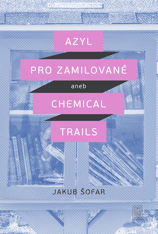 Jakub Šofar: Azyl pro zamilované aneb Chemical Trails